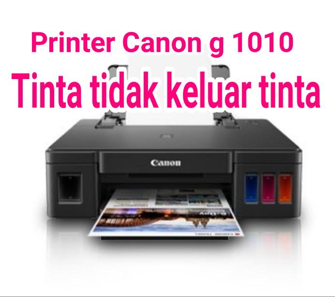 printer Canon g 1010 tinta tidak keluar